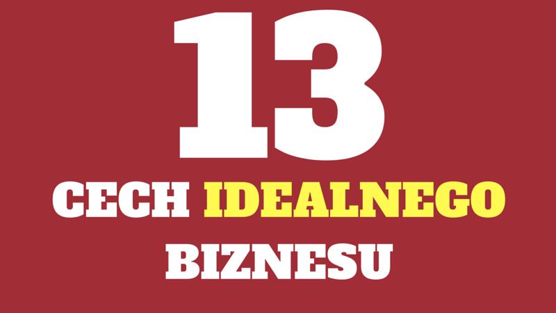 13-cech-idealnego-biznesu