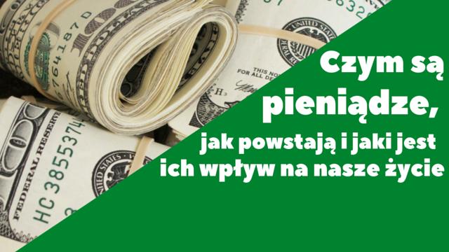 czym-sa-pieniadze-jak-powstaja-i-jaki-jest-ich-wplyw-na-nasze-zycie